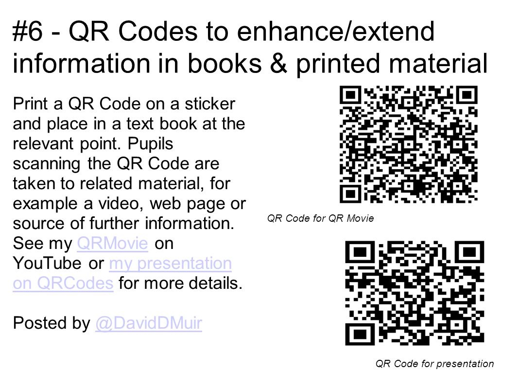 #6 - QR Codes to enhance/extend information in books & printed material Print a QR Code on a sticker and place in a text book at the relevant point. P
