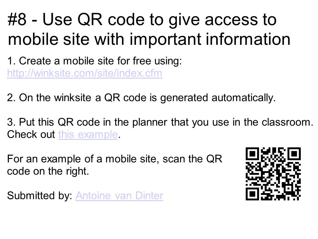 #8 - Use QR code to give access to mobile site with important information 1. Create a mobile site for free using: http://winksite.com/site/index.cfm h