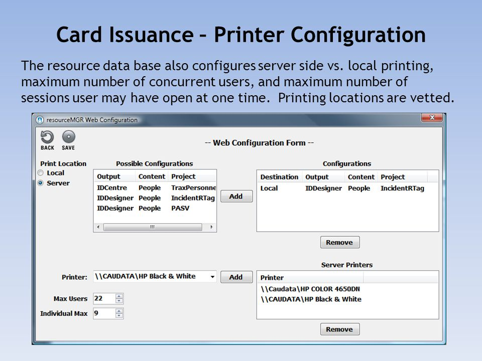 Card Issuance – Printer Configuration The resource data base also configures server side vs. local printing, maximum number of concurrent users, and m