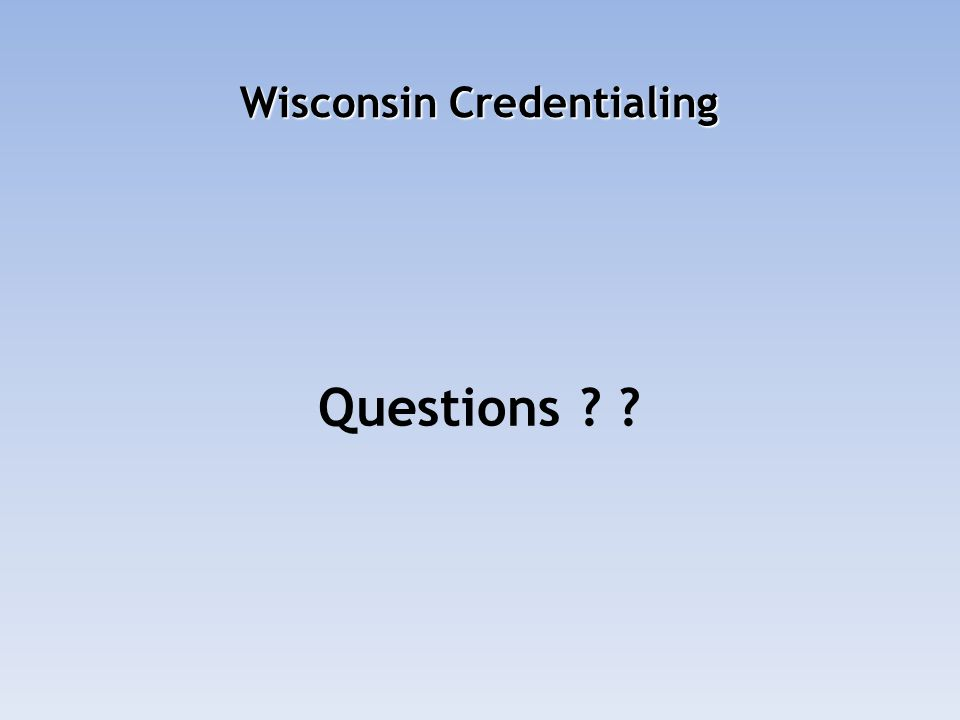 Wisconsin Credentialing Questions ? ?