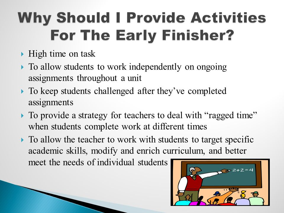 High time on task To allow students to work independently on ongoing assignments throughout a unit To keep students challenged after theyve completed