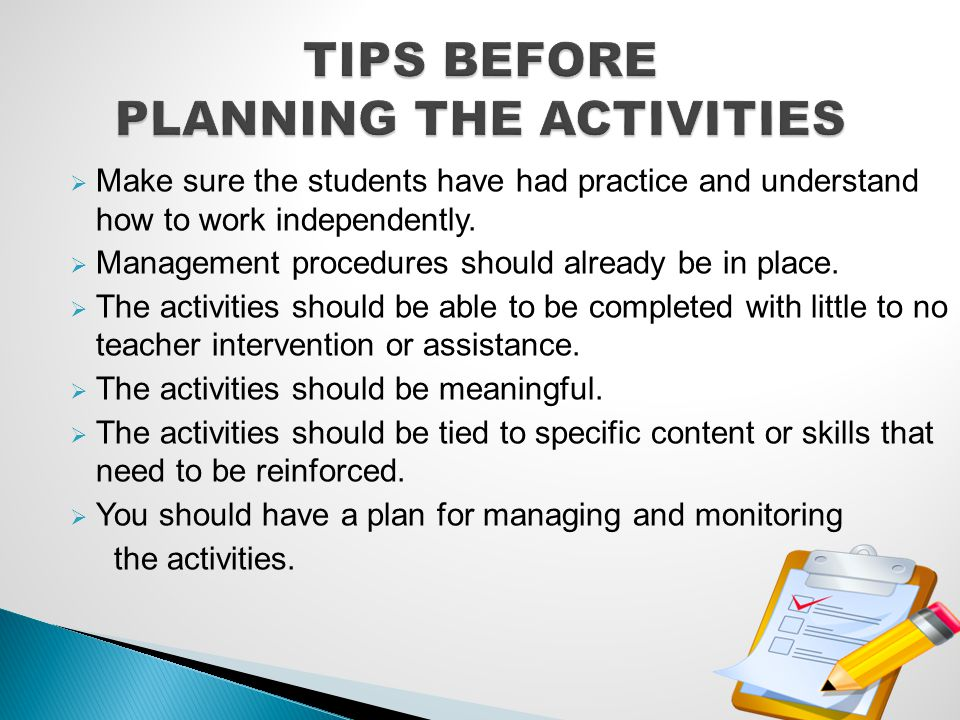 Make sure the students have had practice and understand how to work independently. Management procedures should already be in place. The activities sh
