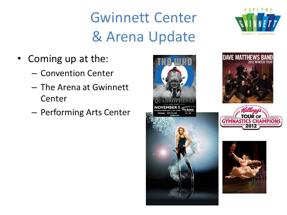 Gwinnett Center & Arena Update Coming up at the: – Convention Center – The Arena at Gwinnett Center – Performing Arts Center