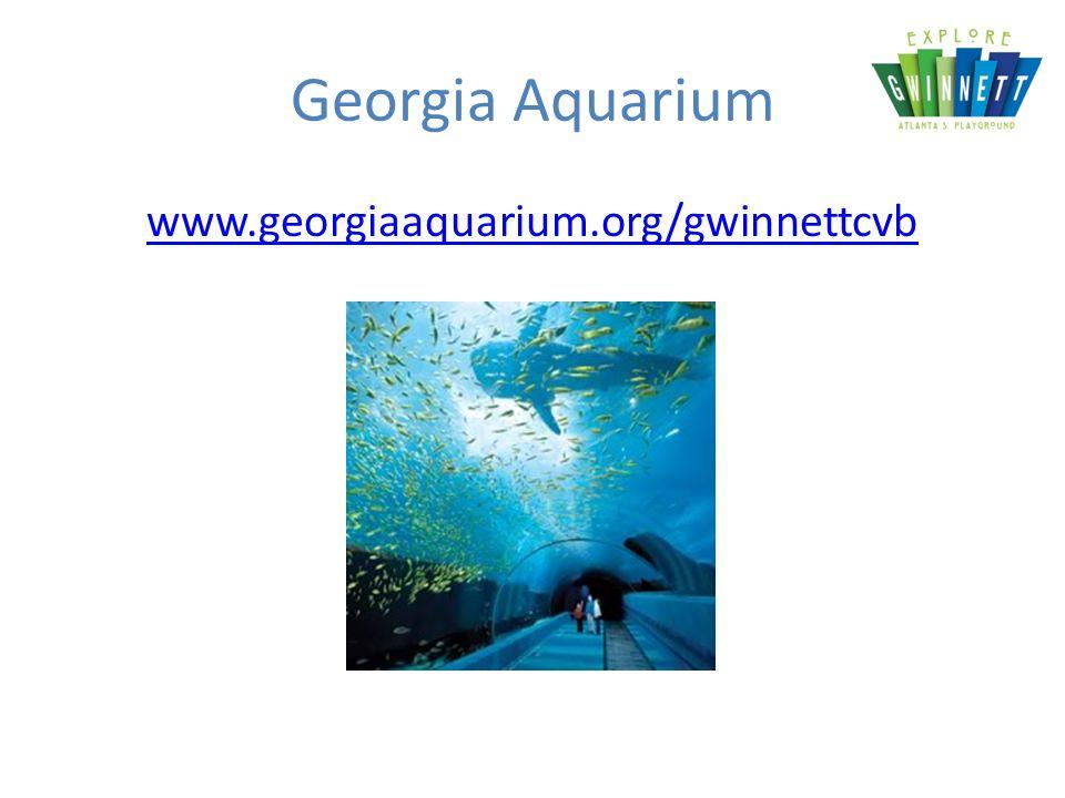 Georgia Aquarium www.georgiaaquarium.org/gwinnettcvb