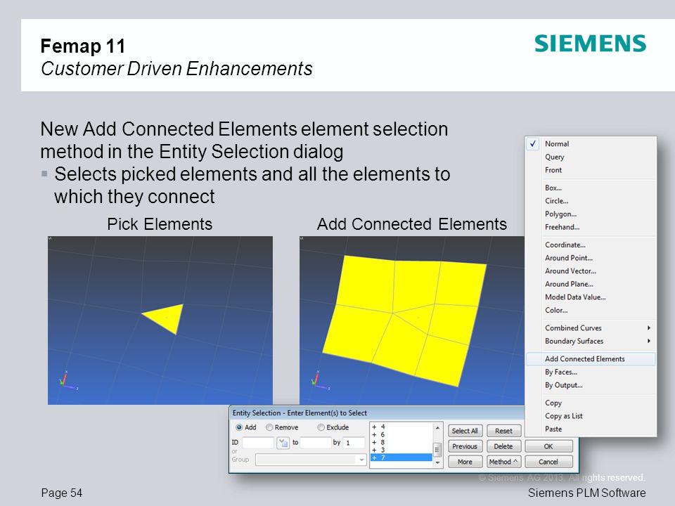 Page 54 © Siemens AG 2013. All rights reserved. Siemens PLM Software Femap 11 Customer Driven Enhancements New Add Connected Elements element selectio
