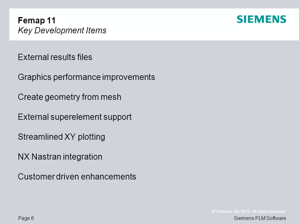 Page 6 © Siemens AG 2013. All rights reserved. Siemens PLM Software Femap 11 Key Development Items External results files Graphics performance improve