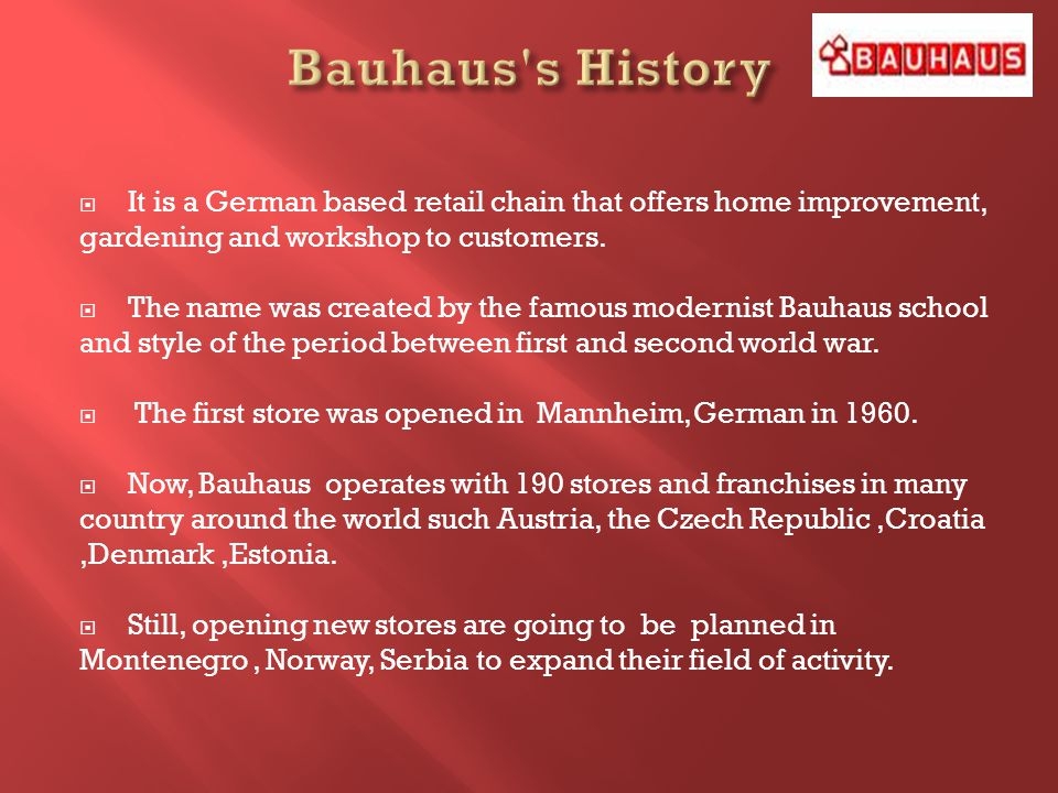 It is a German based retail chain that offers home improvement, gardening and workshop to customers.