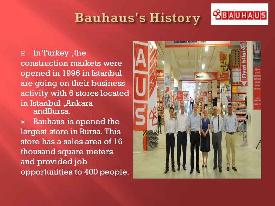 In Turkey,the construction markets were opened in 1996 in Istanbul are going on their business activity with 6 stores located in Istanbul,Ankara andBu