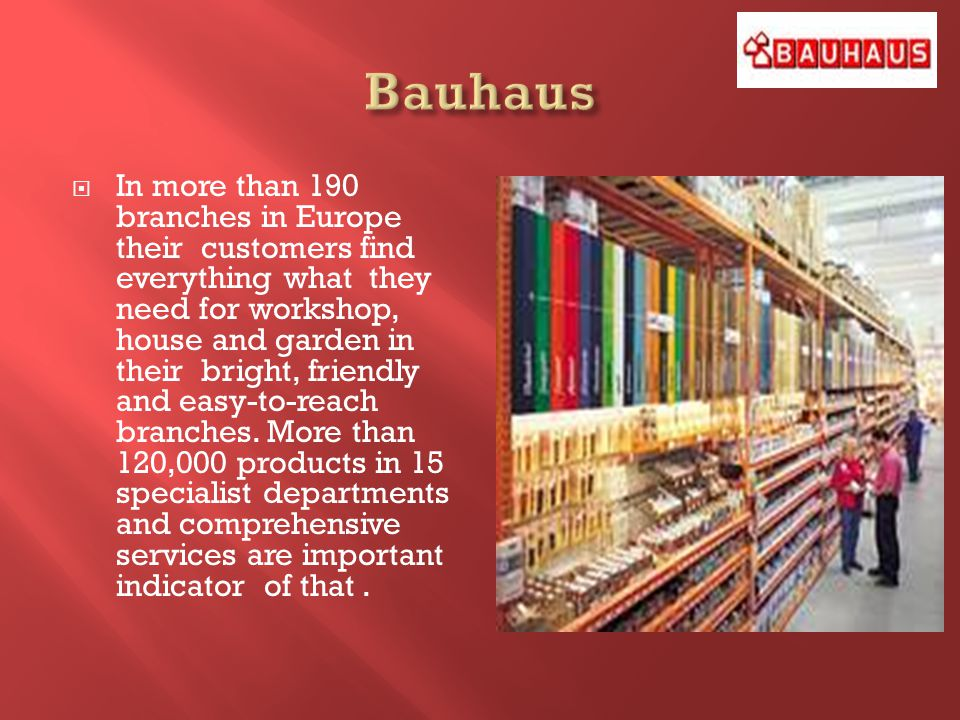 Bauhauss target audience are middle ages and middle income level or high income level.Its customers have the high level education.