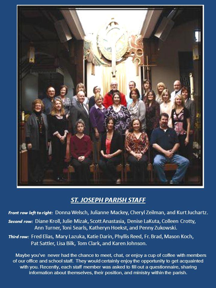 ST. JOSEPH PARISH STAFF Front row left to right: Donna Welsch, Julianne Mackey, Cheryl Zeilman, and Kurt Juchartz. Second row: Diane Kroll, Julie Miza