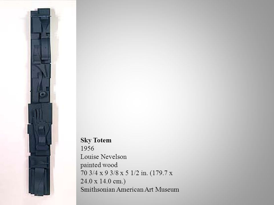 Sky Totem 1956 Louise Nevelson painted wood 70 3/4 x 9 3/8 x 5 1/2 in.