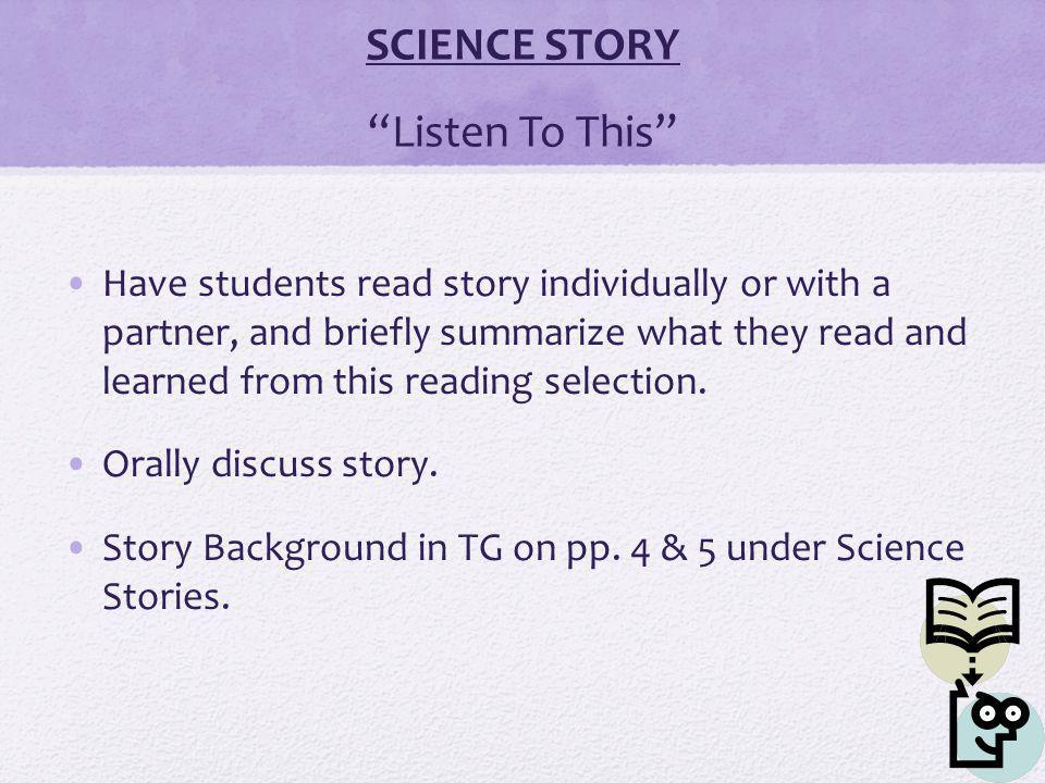 SCIENCE STORY Listen To This Have students read story individually or with a partner, and briefly summarize what they read and learned from this reading selection.