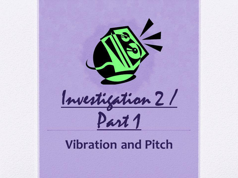 Investigation 2 / Part 1 Vibration and Pitch