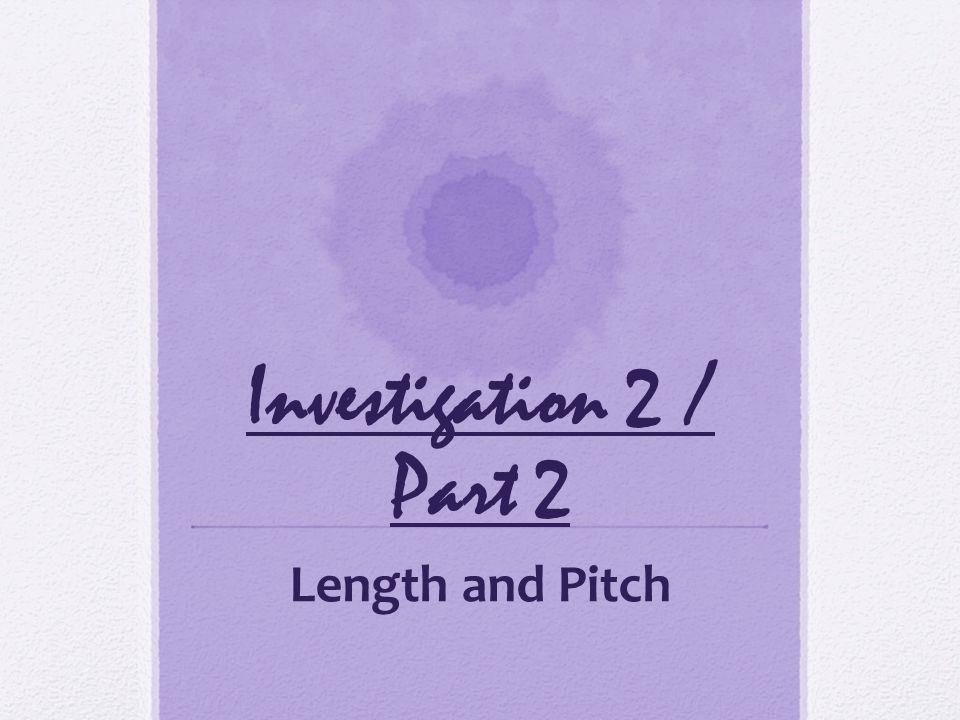 Investigation 2 / Part 2 Length and Pitch