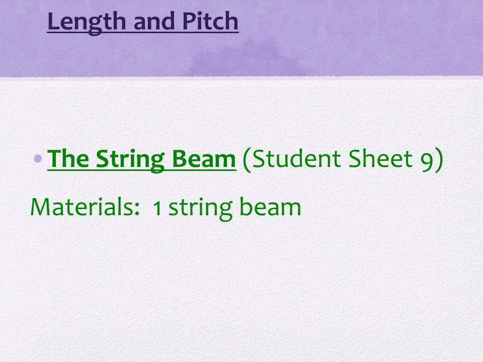 Length and Pitch The String Beam (Student Sheet 9) Materials: 1 string beam