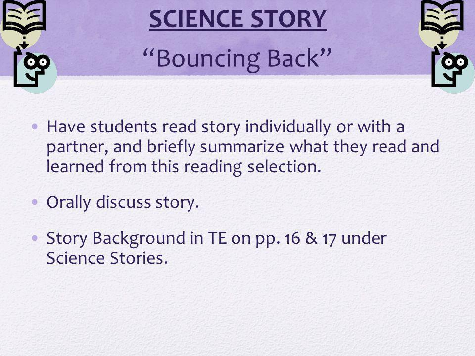 SCIENCE STORY Bouncing Back Have students read story individually or with a partner, and briefly summarize what they read and learned from this reading selection.