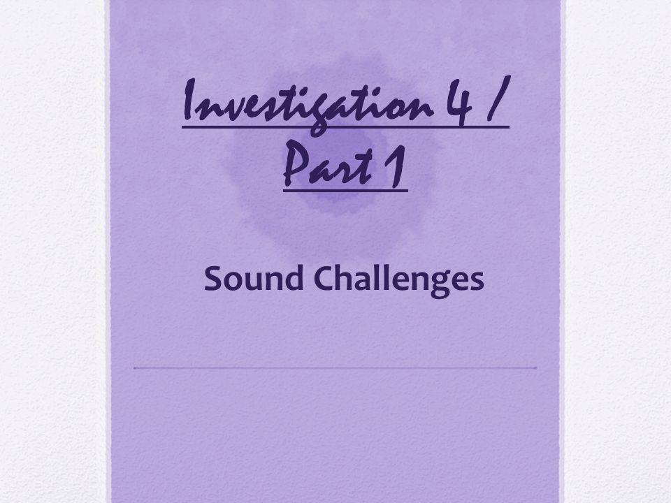 Investigation 4 / Part 1 Sound Challenges