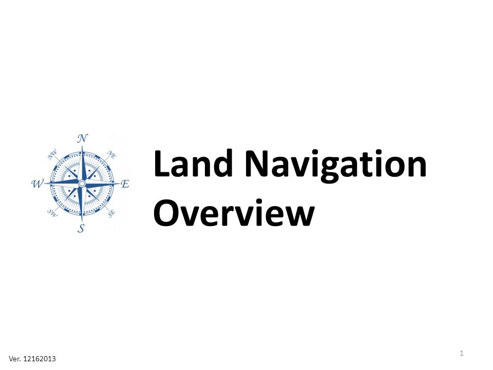 Course Syllabus Section 1: Navigation Devices Section 2: Map Basics Section 3: Basic Land Navigation Section 4: Advanced Land Navigation 2