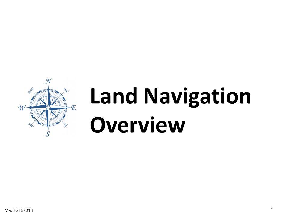Land Navigation Overview Ver. 12162013 1