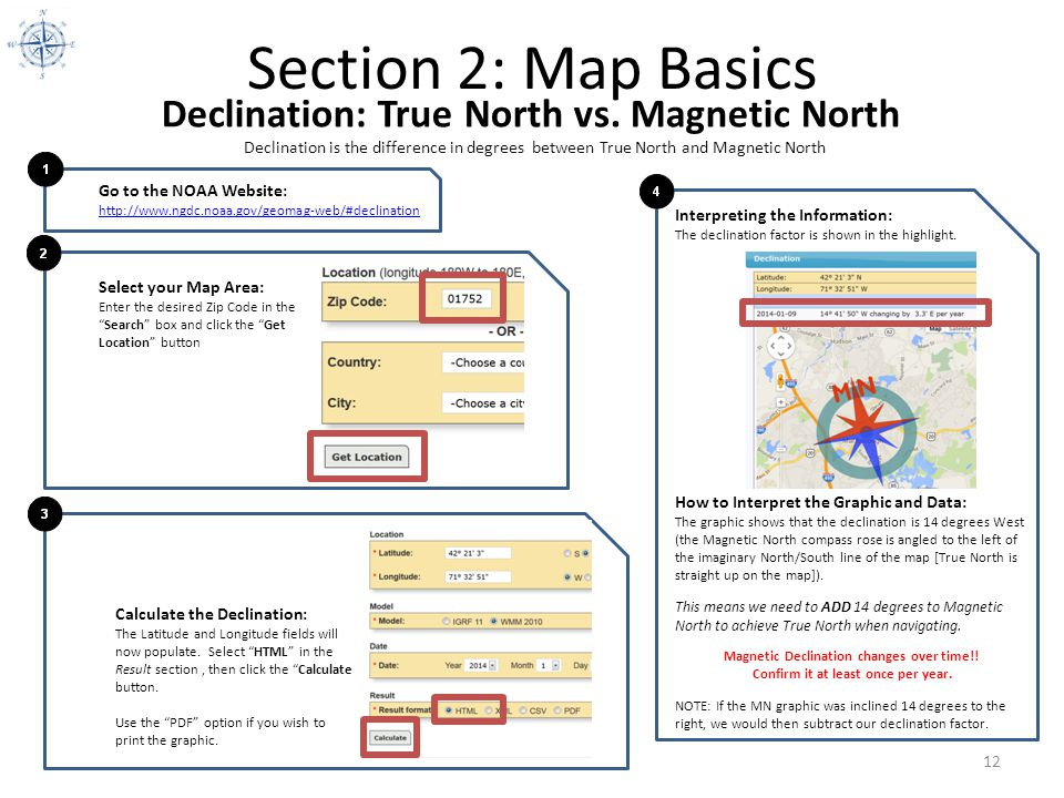 Section 2: Map Basics 12 Declination: True North vs. Magnetic North Declination is the difference in degrees between True North and Magnetic North Go