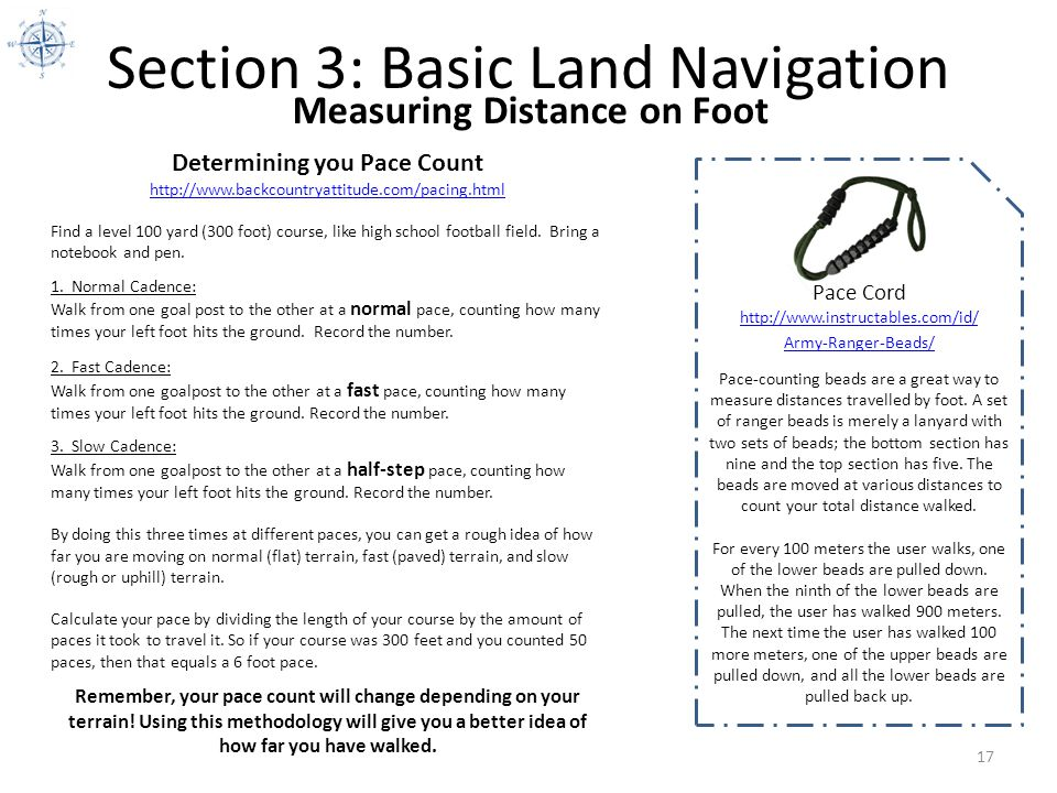 Section 3: Basic Land Navigation 17 Measuring Distance on Foot Determining you Pace Count http://www.backcountryattitude.com/pacing.html http://www.ba