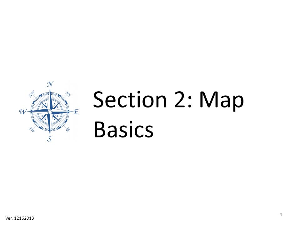 Section 2: Map Basics Ver. 12162013 9