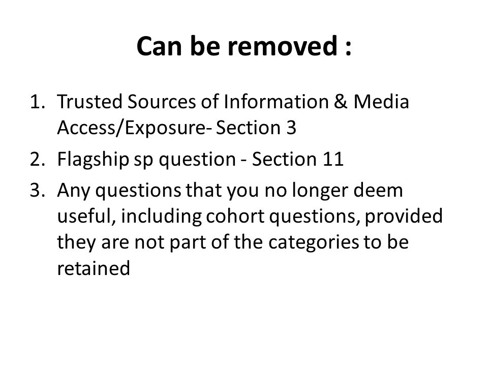 Can be removed : 1.Trusted Sources of Information & Media Access/Exposure- Section 3 2.Flagship sp question - Section 11 3.Any questions that you no l