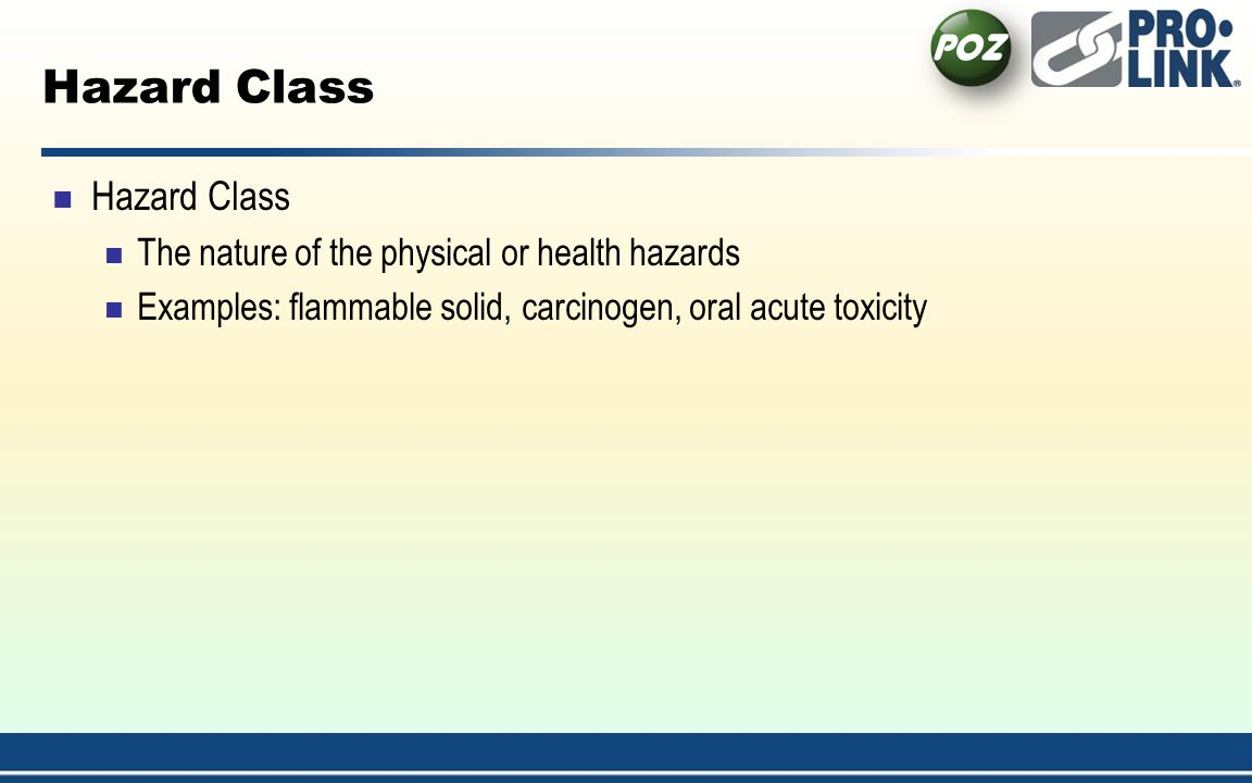 Hazard Class The nature of the physical or health hazards Examples: flammable solid, carcinogen, oral acute toxicity