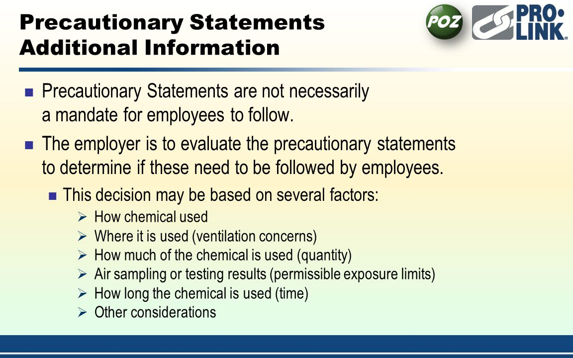 Precautionary Statements Additional Information Precautionary Statements are not necessarily a mandate for employees to follow.