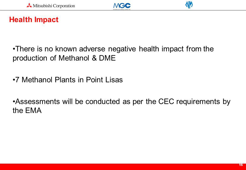 There is no known adverse negative health impact from the production of Methanol & DME 7 Methanol Plants in Point Lisas Assessments will be conducted