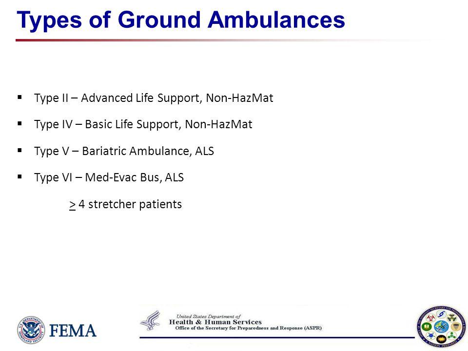 Types of Ground Ambulances Type II – Advanced Life Support, Non-HazMat Type IV – Basic Life Support, Non-HazMat Type V – Bariatric Ambulance, ALS Type