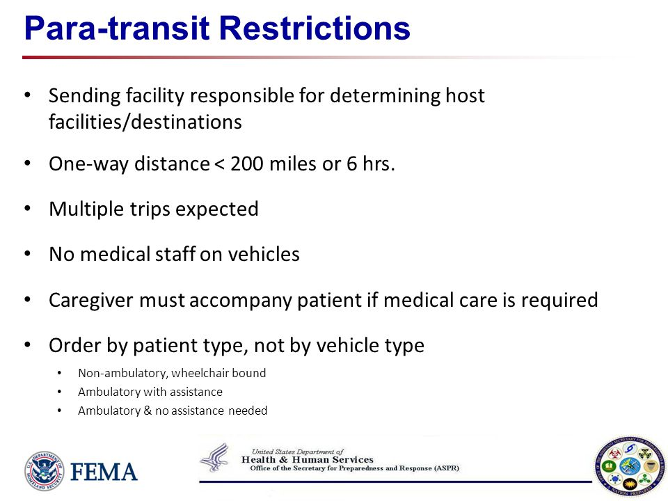 Para-transit Restrictions Sending facility responsible for determining host facilities/destinations One-way distance < 200 miles or 6 hrs. Multiple tr