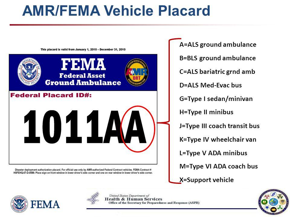 AMR/FEMA Vehicle Placard A=ALS ground ambulance B=BLS ground ambulance C=ALS bariatric grnd amb D=ALS Med-Evac bus G=Type I sedan/minivan H=Type II mi