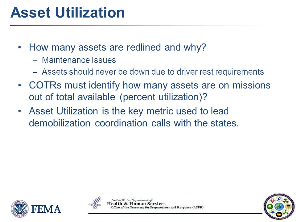 Asset Utilization How many assets are redlined and why? –Maintenance Issues –Assets should never be down due to driver rest requirements COTRs must id
