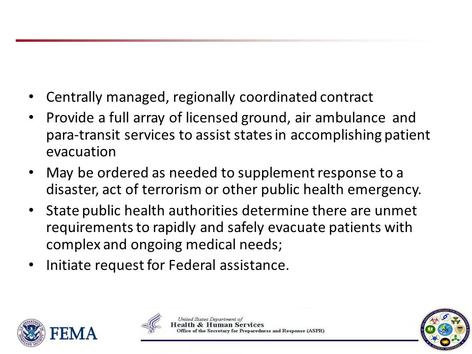 Authorities FEMA contract executed through HHS operational support Can only be utilized within a Stafford Act Activation/Declaration