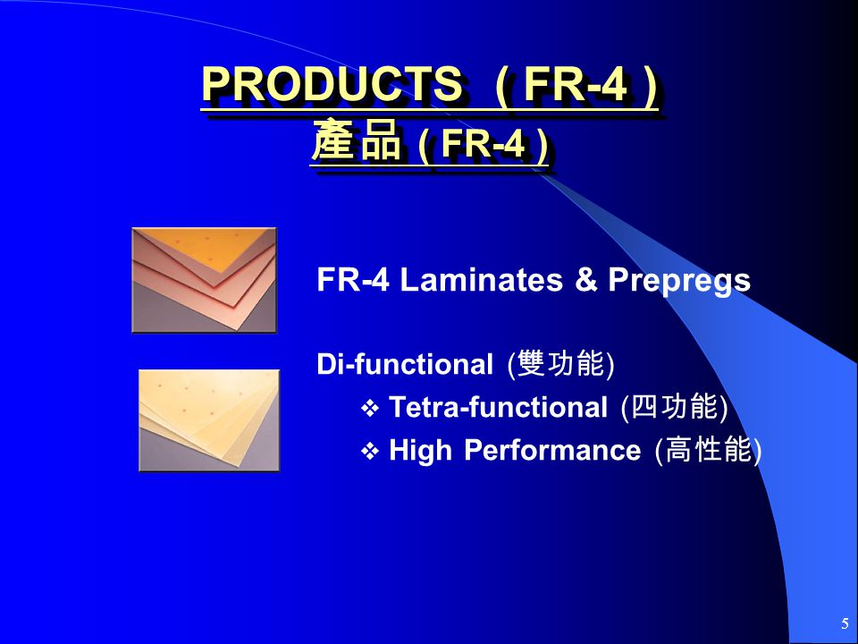 5 PRODUCTS ( FR-4 ) ( FR-4 ) FR-4 Laminates & Prepregs Di-functional ( ) Tetra-functional ( ) High Performance ( )