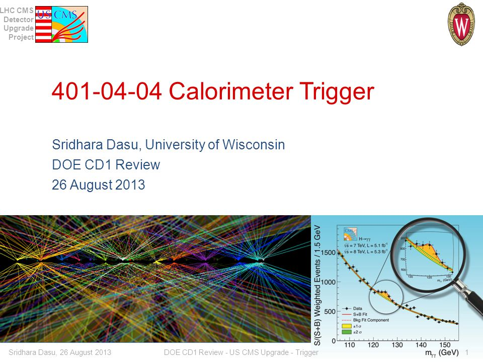 LHC CMS Detector Upgrade Project Calorimeter Trigger WBS Detail Sridhara Dasu, 26 August 2013 DOE CD1 Review - US CMS Upgrade - Trigger 2 Muon Trigger M&S paid by CMS-France