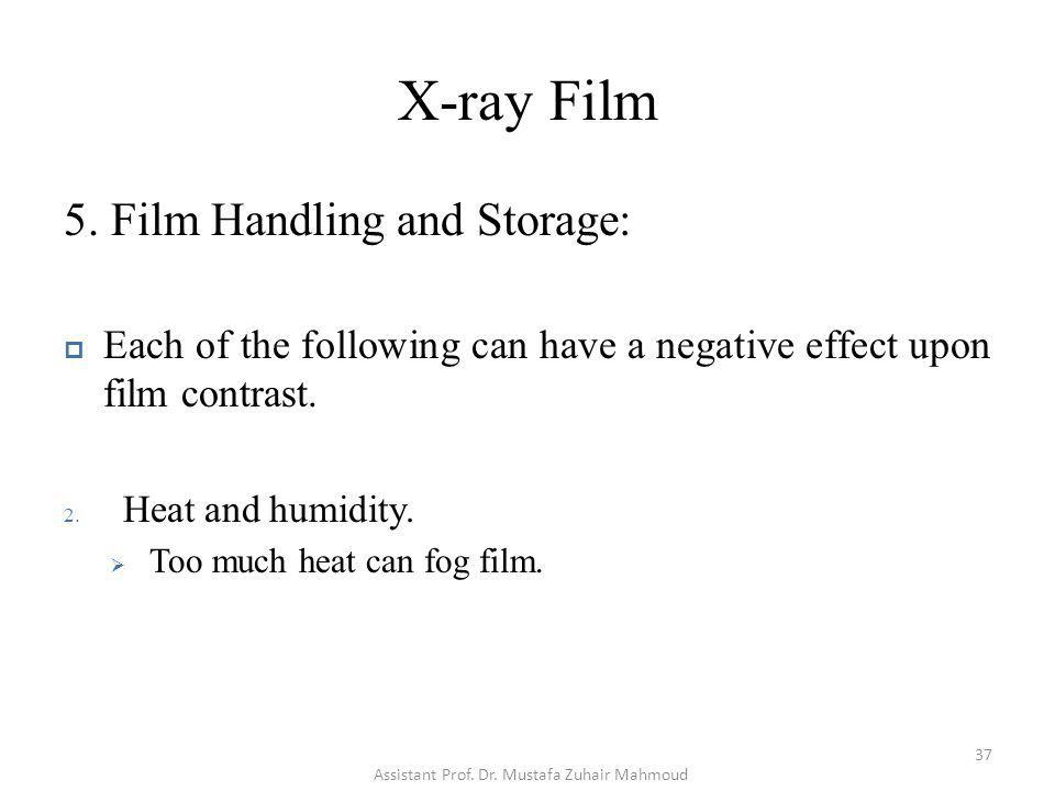 X-ray Film 5. Film Handling and Storage: Each of the following can have a negative effect upon film contrast. 2. Heat and humidity. Too much heat can