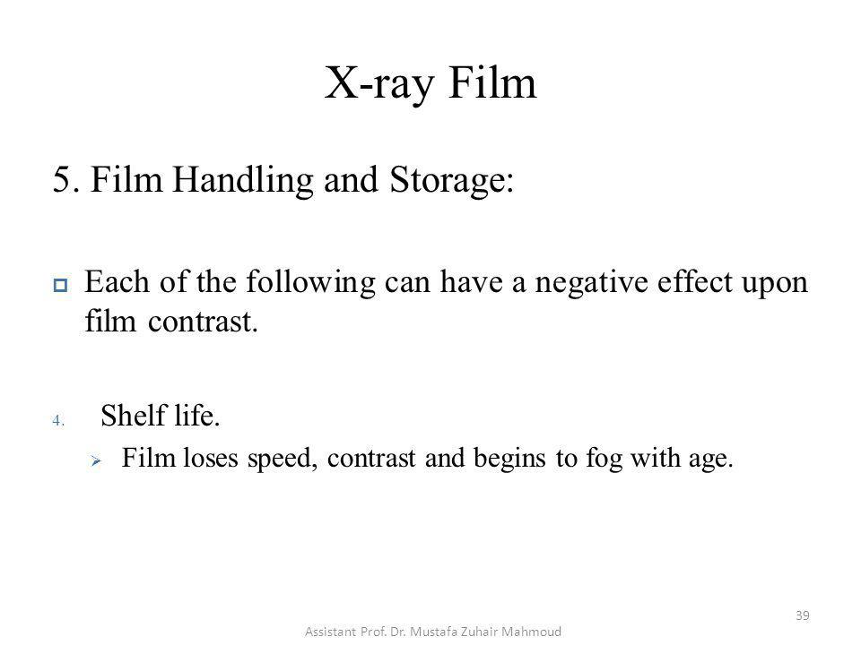 X-ray Film 5. Film Handling and Storage: Each of the following can have a negative effect upon film contrast. 4. Shelf life. Film loses speed, contras