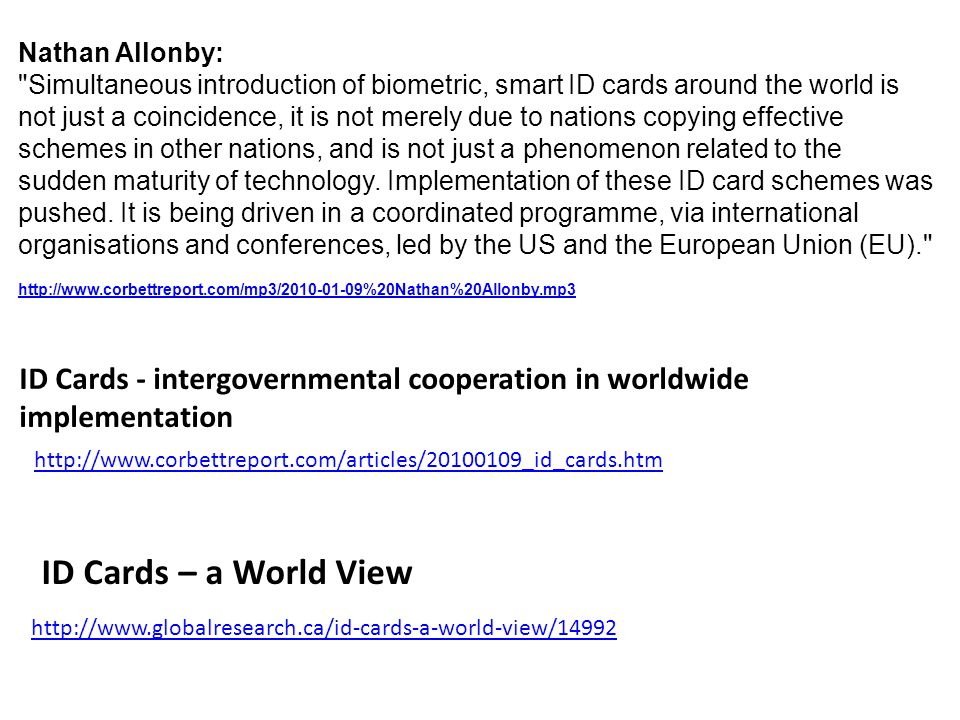 Nathan Allonby: Simultaneous introduction of biometric, smart ID cards around the world is not just a coincidence, it is not merely due to nations copying effective schemes in other nations, and is not just a phenomenon related to the sudden maturity of technology.