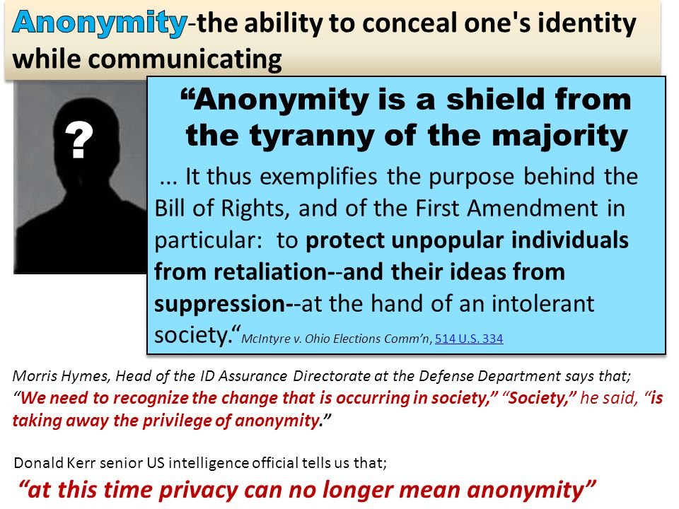 Anonymity is a shield from the tyranny of the majority...
