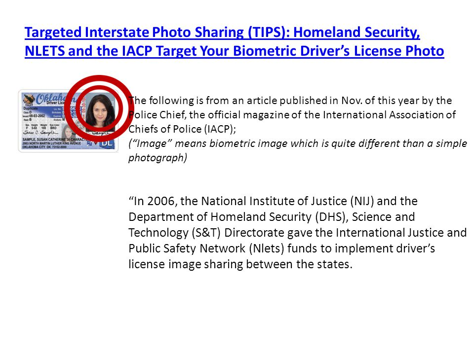 Targeted Interstate Photo Sharing (TIPS): Homeland Security, NLETS and the IACP Target Your Biometric Drivers License Photo The following is from an article published in Nov.