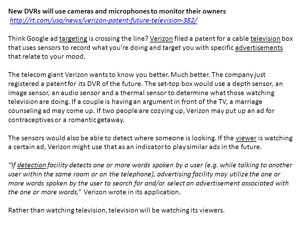 New DVRs will use cameras and microphones to monitor their owners http://rt.com/usa/news/verizon-patent-future-television-382/ Think Google ad targeting is crossing the line.