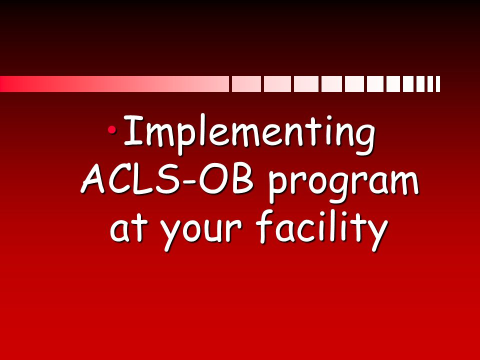 Implementing ACLS-OB program at your facilityImplementing ACLS-OB program at your facility