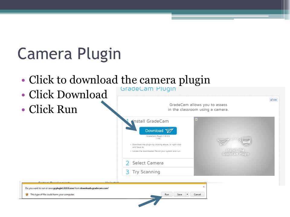 Camera Plugin Click to download the camera plugin Click Download Click Run