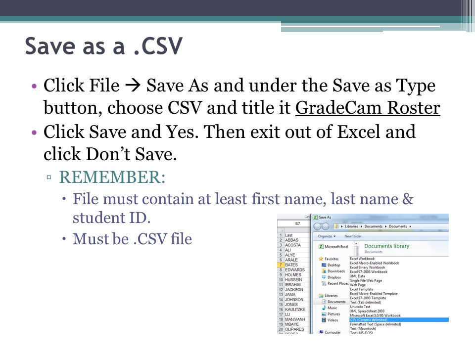 Save as a.CSV Click File Save As and under the Save as Type button, choose CSV and title it GradeCam Roster Click Save and Yes. Then exit out of Excel
