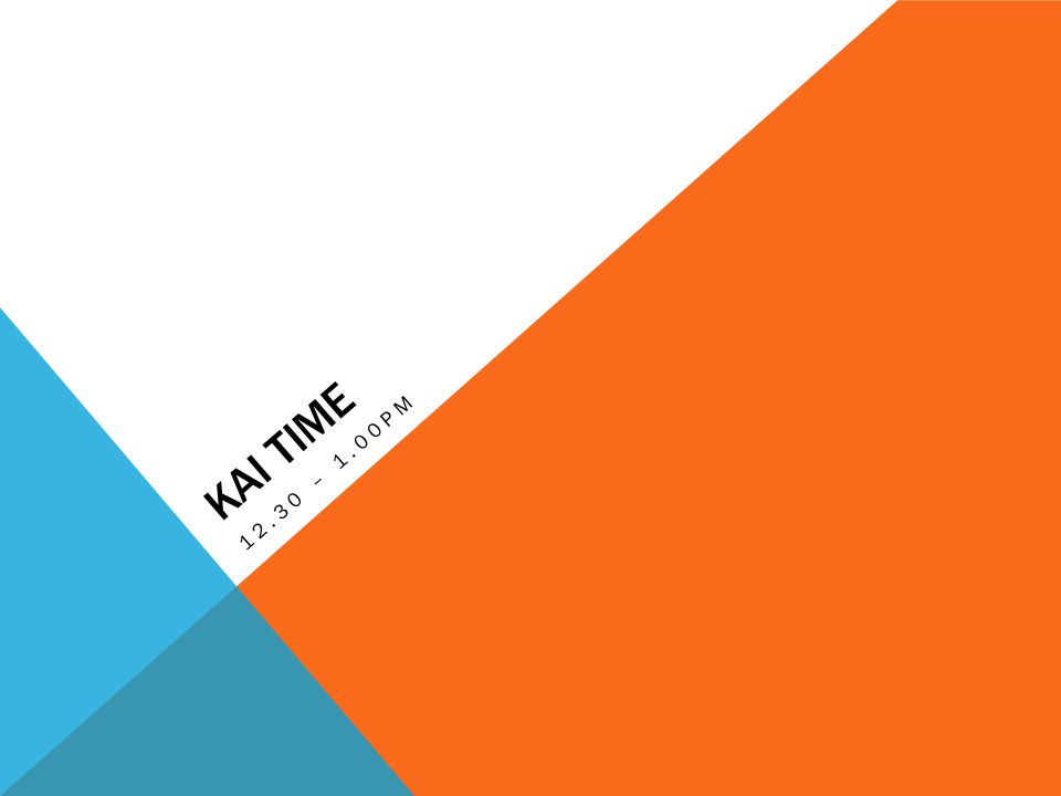 KAI TIME 12.30 – 1.00PM