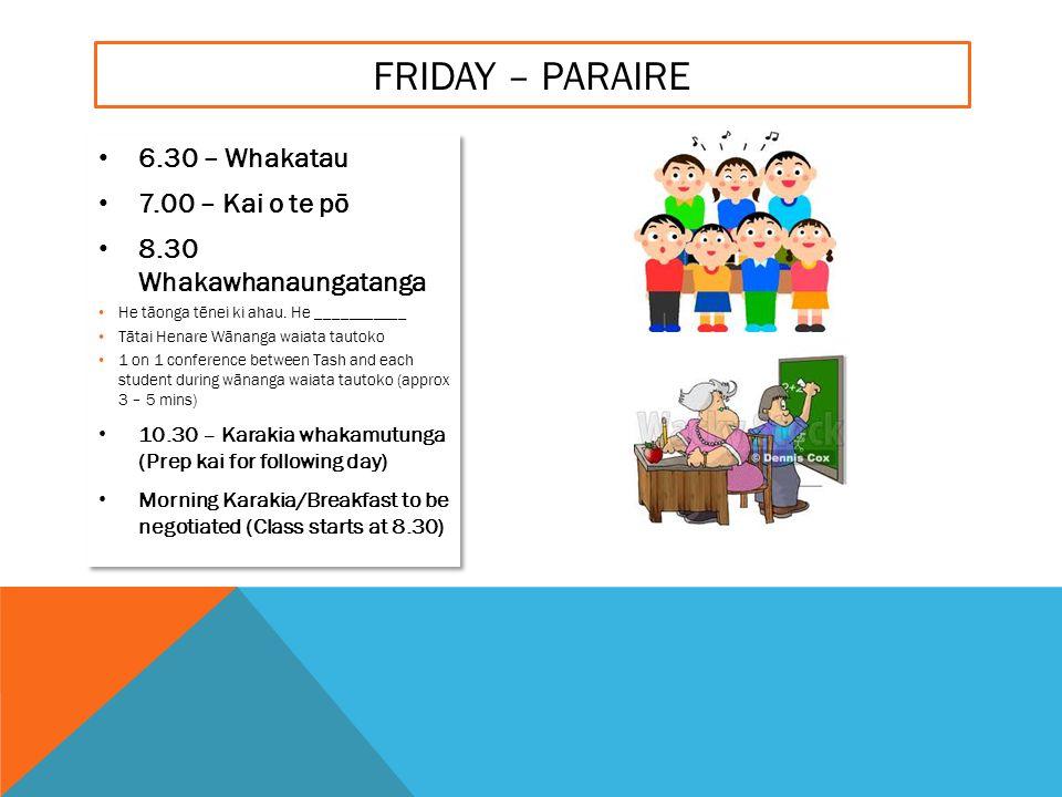 6.30 – Whakatau 7.00 – Kai o te pō 8.30 Whakawhanaungatanga He tāonga tēnei ki ahau.