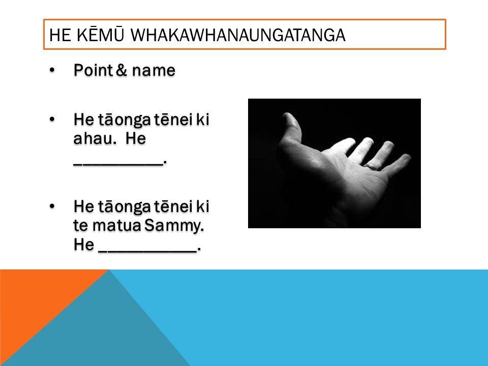 Point & name He tāonga tēnei ki ahau. He __________.