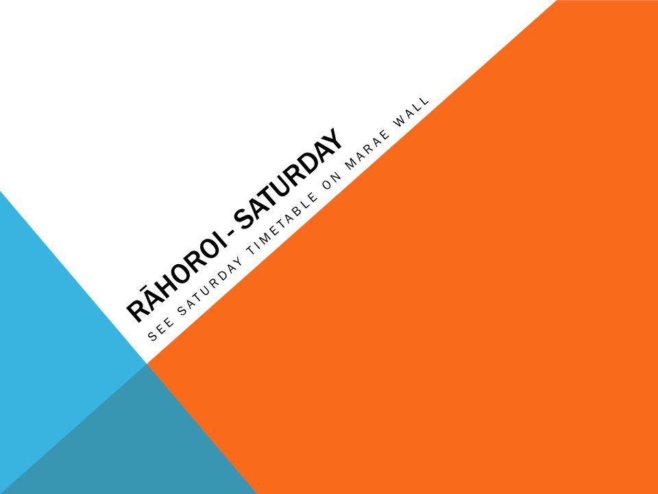 RĀHOROI - SATURDAY SEE SATURDAY TIMETABLE ON MARAE WALL